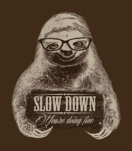 Slow down…What is your hurry?
